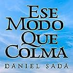 Ese modo que colma [Thus It Fills] | Daniel Sada
