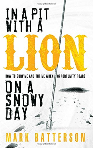 In a Pit with a Lion on a Snowy Day: How to Survive and Thrive When Opportunity -