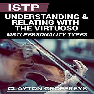 ISTP: Understanding & Relating with the Virtuoso Audiobook