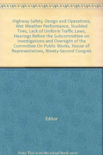 Highway Safety, Design and Operations, Wet Weather Performance, Studded Tires, Lack of Uniform Traffic Laws, Hearings Before the Subcommittee on Investigations and Oversight of the Committee On Public Works, House of Representatives, Ninety-Second Congres