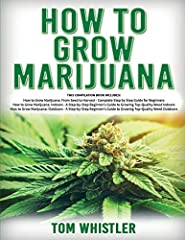 How to Grow Marijuana: 3 Books in 1 - The Complete Beginner's Guide for Growing Top-Quality Weed Indoors and Outdoors This Compilation Book includes:  How to Grow Marijuana: From Seed to Harvest - Complete Step by Step Guide for Beginners How...