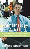 Aromatherapy for Men, Karen Downes and Judith White, 1452502056