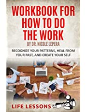 Workbook For How To Do The Work by Dr. Nicole Lepera: Recognize Your Patterns, Heal From Your Past And Create Yourself
