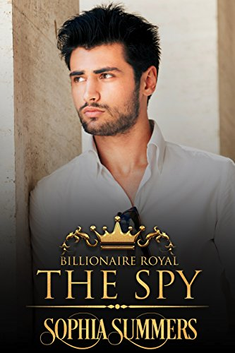 The Spy (Billionaire Royals Book 7) by [Summers, Sophia]