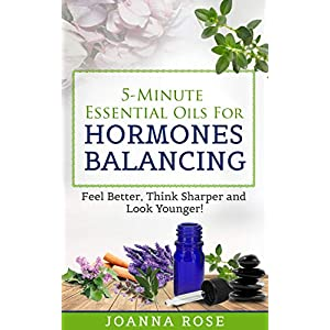 5-Minute Essential Oils For Hormones Balancing: Feel Better, Think Sharper and Look Younger! 51 BgkWH2bL