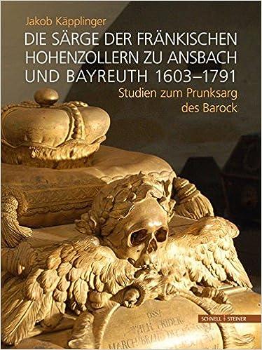 Gratis bestseller e-bøger download Die Särge der fränkischen Hohenzollern zu Ansbach und Bayreuth 1603-1791: Studien zum Prunksarg des Barock (German Edition) 379542948X in Danish