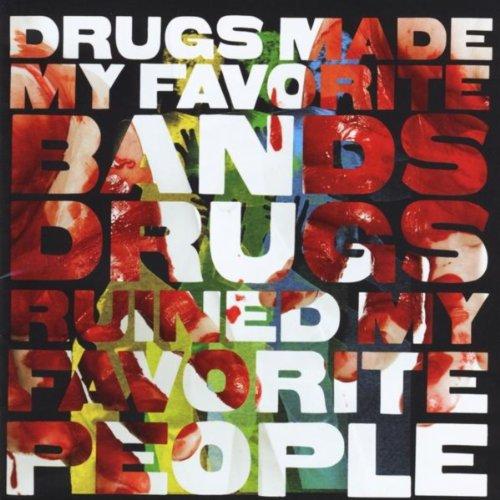Drugs Made My Favorite Bands Drugs Ruined My Favorite People