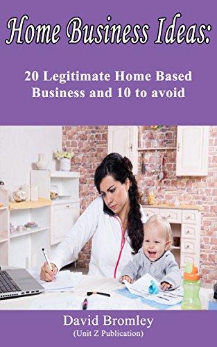 Home Business Ideas: 20 Legitimate Home Based Business and 10 to avoid (Best Legitimate Home Based Business)