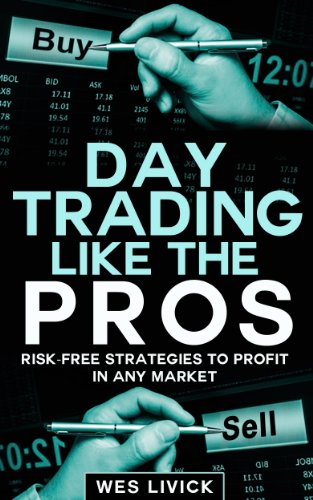 Day Trading Like The Pros: Risk-Free Strategies To Profit In Any Market (Financial Improvement Book 1)