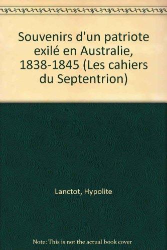 Souvenirs d'un patriote exile en Australie, 1838-1845 (Les cahiers du Septentrion) (French Edition)