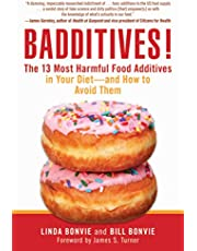 Badditives!: The 13 Most Harmful Food Additives in Your Diet?and How to Avoid Them