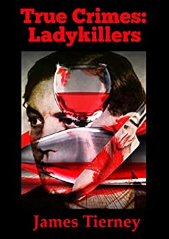 True Crimes: Ladykillers by [Tierney, James]