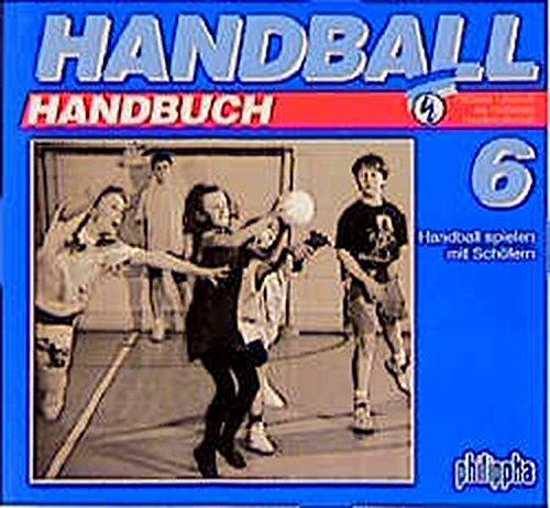 Handball-Handbuch, 6 Bde., Bd.6, Handball spielen mit Schülern