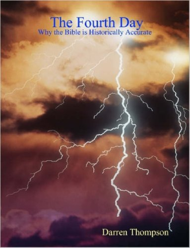 Read Online The Fourth Day: Why the Bible is Historically Accurate ebook