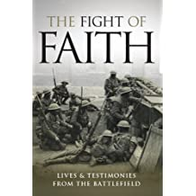 The Fight of Faith, Lives and Testimonies from the Battlefield