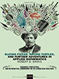 Slicing Pizzas, Racing Turtles, and Further Adventures in Applied Mathematics, Robert B. Banks, 0691154996