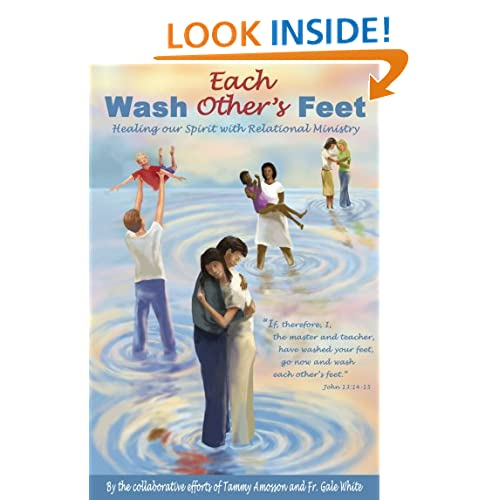Wash Each Other's Feet: Healing our Spirit with Relational Ministry Tammy Amosson