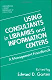 Using Consultants in Libraries and Information Centers, Edward D. Garten, 0313278784