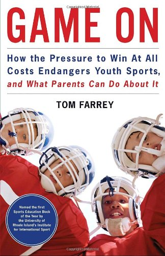 Game On: How the Pressure to Win at All Costs Endangers Youth Sports and What Parents Can Do About It
