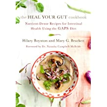 The Heal Your Gut Cookbook: Nutrient-Dense Recipes for Intestinal Health Using the GAPS Diet