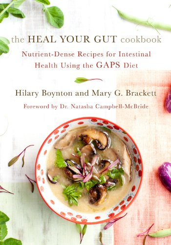 The Heal Your Gut Cookbook: Nutrient-Dense Recipes for Intestinal Health Using the GAPS Diet by Hilary Boynton, Mary G. Brackett, Mary Brackett