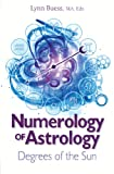 Numerology of Astrology: Degrees of the Sun by Lynn Buess