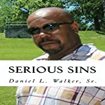 Serious Sins: Real Life Poetry and Lyric, Volume 1 | Daniel Walker