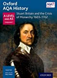 Oxford AQA History for A Level: Stuart Britain and the Crisis of Monarchy 1603-1702