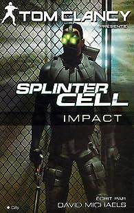 Splinter Cell. Tome 4 : Impact  par Tom Clancy