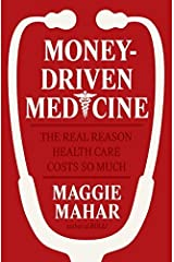 Money-Driven Medicine: The Real Reason Health Care Costs So Much by Maggie Mahar (2006-05-09) Hardcover