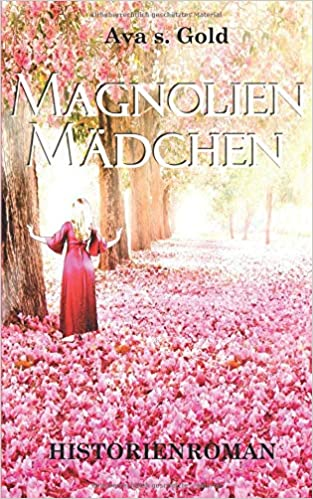Magnolienmädchen German Edition Avas Gold 9781973526018 Amazon