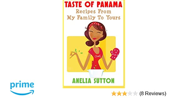 Taste Of Panama Recipes From My Family To Yours Anelia Sutton