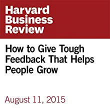 How to Give Tough Feedback That Helps People Grow Other by Monique Valcour Narrated by Fleet Cooper