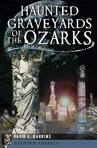 Haunted Graveyards of the Ozarks (Haunted -
