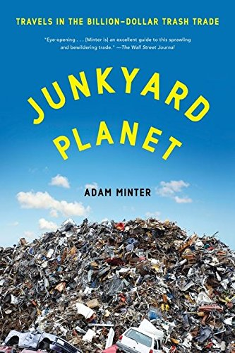 Junkyard Planet: Travels in the Billion-Dollar Trash - The Studies Blue Planet Environmental