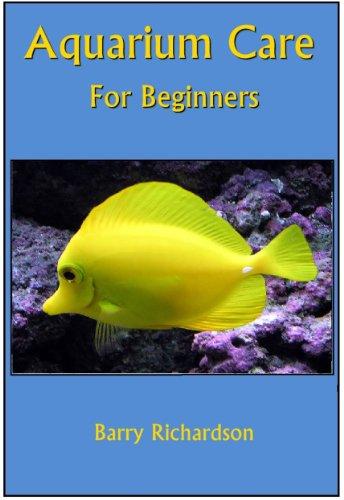 Aquarium Care For Beginners: Guide to Aquarium Set-Up, Aquarium Fish, Aquarium Corals, Aquarium Equipment and more