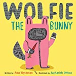 Wolfie the Bunny | Ame Dyckman,Zachariah OHora - illustrator