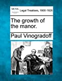 The growth of the Manor, Paul Sir Vinogradoff, 1240028652