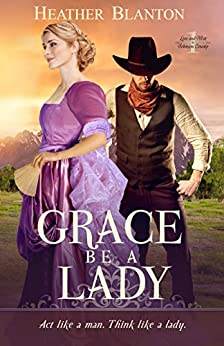 Grace be a Lady (Love & War in Johnson County Wyoming Book 1) by [Blanton, Heather]