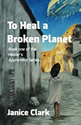To Heal a Broken Planet (Healer's Apprentice) (Volume 1)