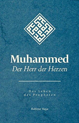 Muhammed - Der Herr der Herzen: Das Leben des Propheten