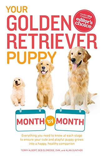 Your Golden Retriever Puppy Month by Month: Everything You Need to Know at Each Stage to Ensure Your Cute and Playful Puppy Grows into a Happy, Healthy Companion (Your Puppy Month by Month) (Best Dog Breeds For Beginners)