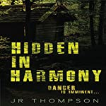 Hidden in Harmony: Danger Is Imminent: Harmony Series, Book 1 | JR Thompson
