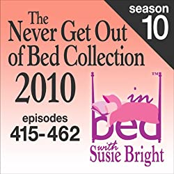 The Never Get Out of Bed Collection: 2010 In Bed With Susie Bright — Season 10