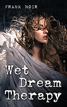 Wet Dream Therapy by [Noir, Frank]