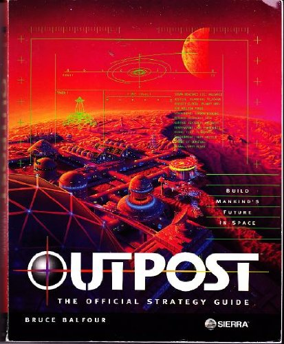 Outpost: The Official Strategy Guide (Secrets of the games)