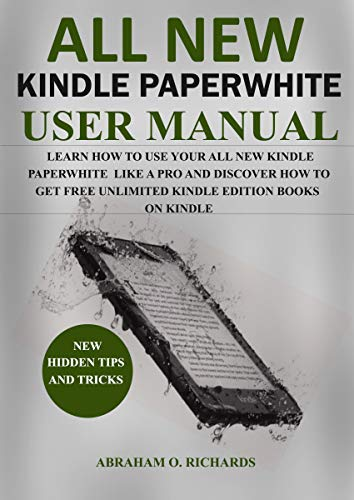 All New Kindle Paperwhite: Learn How to Use Your New kindle Paperwhite Like a Pro in 2019 and Discover How to Get Free Unlimited Kindle Edition Books on Kindle Doc