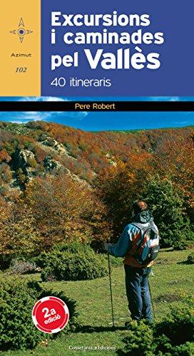 Descargar Libro Excursions I Caminades Pel Vallès 40 Itineraris - Nova Edició Pere Robert