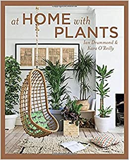 At Home With Plants Ian Drummond Kara Oreilly