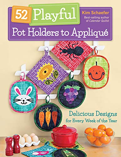 52 Playful Pot Holders to Appliqué: Delicious Designs for Every Week of the Year